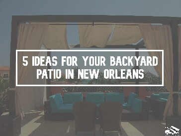 5 Ideas for Your Backyard Patio in New Orleans